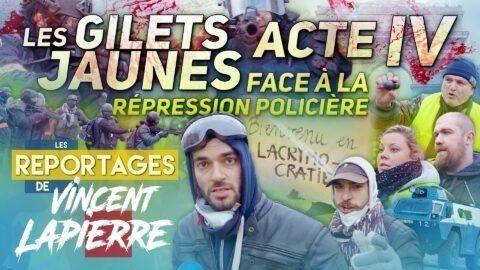 LA RÉPRESSION DES GILETS JAUNES, ACTE IV – Les Reportages de Vincent Lapierre