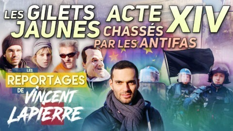LES GILETS JAUNES : CHASSÉS PAR LES ANTIFAS, ACTE XIV – Les Reportages de Vincent Lapierre