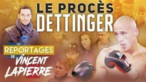 LE PROCÈS DETTINGER – Les Reportages de Vincent Lapierre