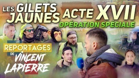LES GILETS JAUNES OPÉRATION SPÉCIALE, ACTE XVII – Les Reportages de Vincent Lapierre