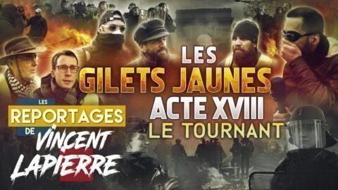 LES GILETS JAUNES : LE TOURNANT, ACTE XVIII – Les Reportages de Vincent Lapierre