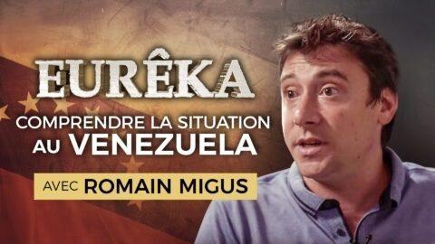 Comprendre la situation au Venezuela avec Romain Migus – EURÊKA