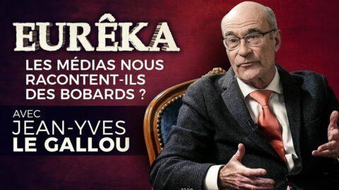 Les médias nous racontent-ils des bobards ? avec Jean Yves Le Gallou – EURÊKA
