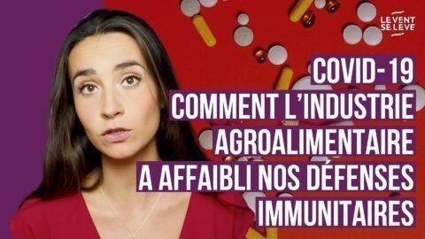 COVID-19 : comment l'industrie agroalimentaire a affaibli nos défenses immunitaires
